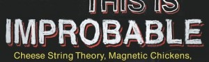 This Is Improbable: Cheese String Theory, Magnetic Chickens, and Other WTF Research by Marc Abrahams