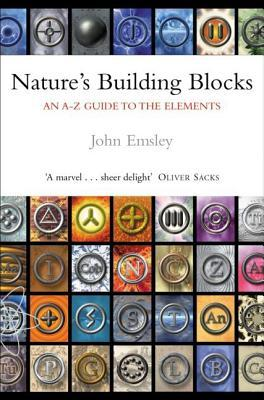 Natures Building Blocks An A-Z Guide to the Elements by John Emsley