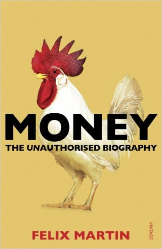 Money The Unauthorised Biography by Felix Martin