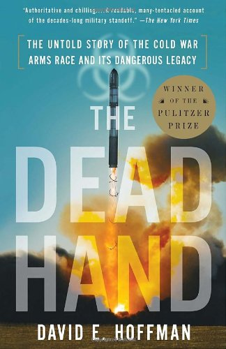 The Dead Hand The Untold Story of the Cold War Arms Race and its Dangerous Legacy