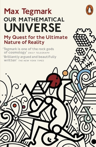 Our Mathematical Universe My Quest for the Ultimate Nature of Reality by Max Tegmark