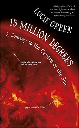 15 Million Degrees A Journey to the Centre of the Sun by Lucie Green