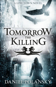 Tomorrow the Killing (Low Town #2) by Daniel Polansky