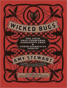 Wicked Bugs The Louse That Conquered Napoleon's Army Other Diabolical Insects by Amy Stewart