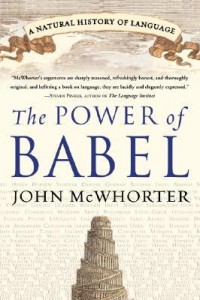The Power of Babel A Natural History of Language by John McWhorter