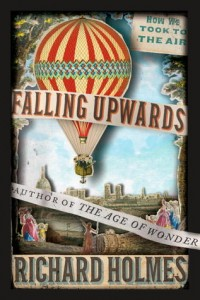 Falling Upwards How We Took to the Air by Richard Holmes