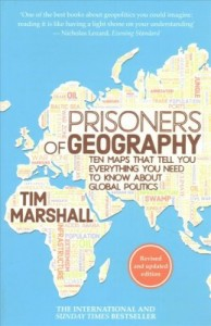 Prisoners of Geography Ten Maps That Tell You Everything You Need to Know About Global Politics by Tim Marshall