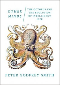 Other Minds The Octopus and the Evolution of Intelligent Life by Peter Godfrey-Smith