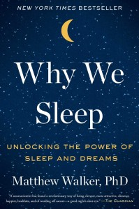 Why We Sleep Unlocking the Power of Sleep and Dreams by Matthew Walker
